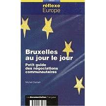 BRUXELLES AU JOUR LE JOUR. Petit guide des négociations communautaires