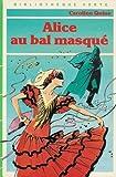 Alice au bal masqué : Collection : Bibliothèque verte cartonnée & illustrée