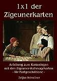 1x1 der Zigeunerkarten: Anleitung zum Kartenlegen mit den Zigeuner-Wahrsagekarten - für Fortgeschrittene
