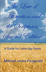 The Law of Attraction and the Scriptures, Second Edition: A Guide for Latter-day Saints by Michael James Fitzgerald (2015-12-31)