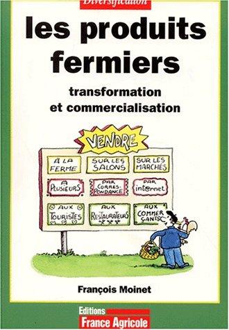 Les produits fermiers. Transformation et commercialisation