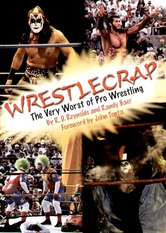 Wrestlecrap: The Very Worst of Pro Wrestling: The Very Worst of Professional Wrestling -