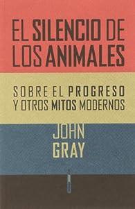 El Silencio De Los Animales par John Gray