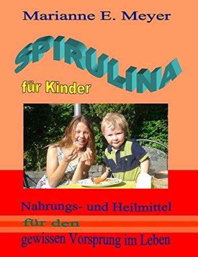 Preisvergleich Produktbild SPIRULINA FÜR KINDER: Nahrungs- und Heilmittel für den gewissen Vorsprung im Leben