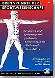 Bewegungs- und Sporttherapie bei psychischen Erkrankungen des Kindes- und Jugendalters (Brennpunkte der Sportwissenschaft)