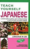 Teach Yourself Japanese: A Practical Guide to Gaining a Good Working Knowledge of Both the Written and Spoken Language