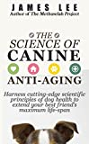 The Science of Canine Anti-Aging - Harness cutting-edge scientific principles of dog health to extend your best friend's maximum life span (English Edition)