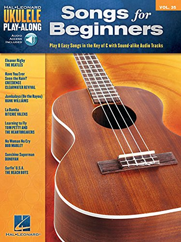 Songs for Beginners: Play 8 Easy Songs in the Key of C with Professional Audio Tracks (Ukulele Play-along, Band 35)