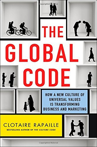 The Global Code: How a New Culture of Universal Values Is Reshaping Business and Marketing by Clotaire Rapaille (2015-09-15)