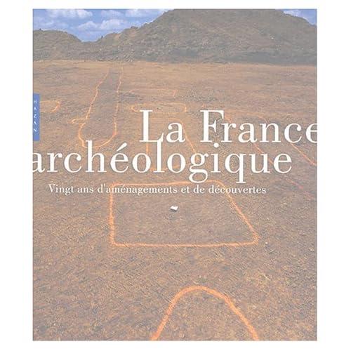 La France archéologique : Vingt ans d'aménagements et de découvertes