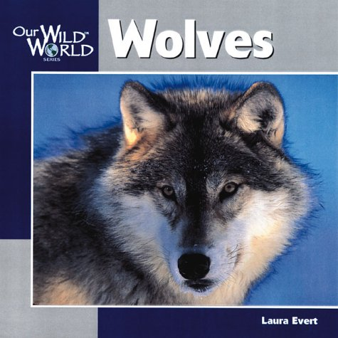 Wolves (Our Wild World) por Laura Evert
