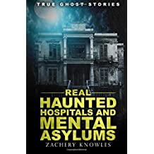 True Ghost Stories: Real Haunted Hospitals and Mental Asylums