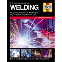 The Haynes Manual on Welding: Step-by-Step Illustrated Procedures and Practical Projects