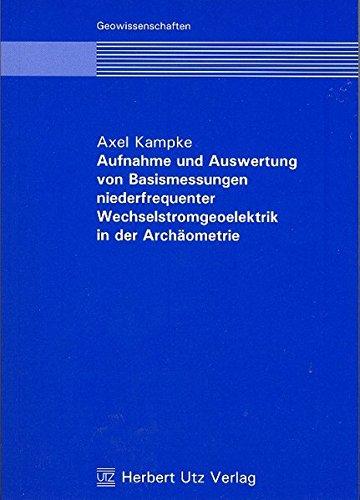 Aufnahme und Auswertung von Basismessungen niederfrequenter Wechselstromgeoelektrik in der Archäometrie (Geowissenschaften)