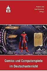 Comics und Computerspiele im Deutschunterricht: Fachwissenschaftliche und fachdidaktische Aspekte Taschenbuch