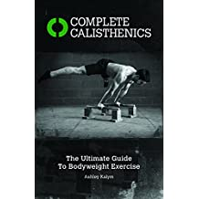 Complete Calisthenics: The Ultimate Guide to Bodyweight Exercises