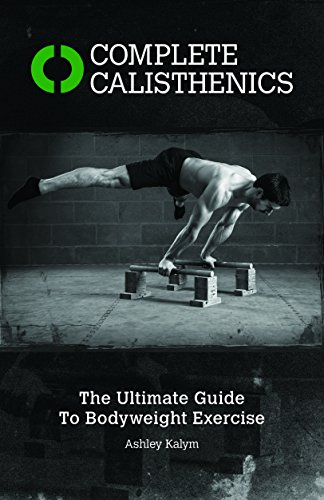 Complete Calisthenics: The Ultimate Guide to Bodyweight Exercises por Ashley Kalym