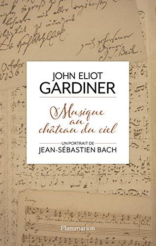 Musique au château du ciel: Un portrait de Jean-Sebastien Bach (Grandes biographies)