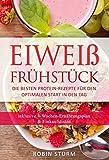 Eiweiß Frühstück: Die besten Protein-Rezepte für den optimalen Start in den Tag  (Eiweiß...