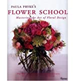 Paula Pryke's Flower School: Mastering the Art of Floral Design (Hardback) - Common