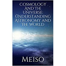 Cosmology And The Universe: Understanding Astronomy and The World (Neil Degrasse Tyson Relativity Quantum Gravity Reality Time Universe Myths Code Greeks Mystery Science Astrology Edge Thought)