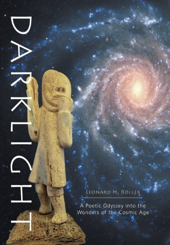 Darklight - A Poetic Odyssey Into the Wonders of the Cosmic Age by Roller, Leonard H. (2013) Hardcover
