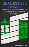 Real Estate Investing: 50 Tips To Get You Started In Successful Real Estate Investing (Real Estate, Passive Income, Real Estate Investing)