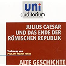 uni auditorium: Julius Caesar und das Ende der Römischen Republik / Fachbereich: Alte Geschichte (1 Audio-CD: ca 74 Min.) (uni auditorium - Audio)