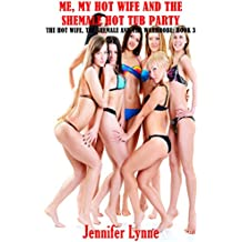 Me, My Hot Wife and the Shemale Hot Tub Party: The Hot Wife, the Shemale and the Wardrobe: Book 3