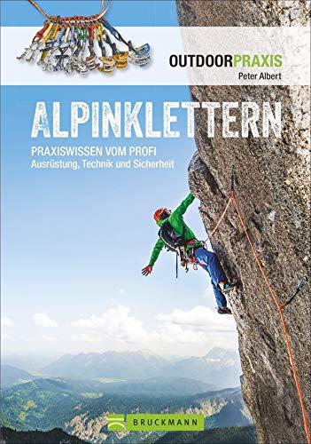 Alpinklettern - Das große Praxisbuch für alle Kletterfreunde mit umfassenden Informationen zu Kletter-Ausrüstung, Grundlagen, Risiken und Routen in den Alpen. (Outdoor Praxis)