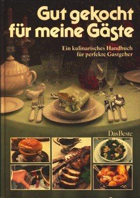 Gut gekocht für meine Gäste. Ein kulinarisches Handbuch für perfekte Gastgeber