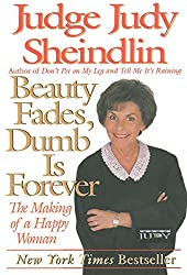 Beauty Fades, Dumb Is Forever: The Making of a Happy Woman by Judy Sheindlin (2000-01-26)