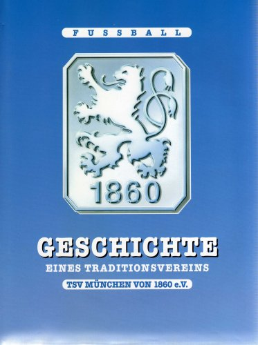 Fussball Geschichte eines Traditionsvereins TSV München von 1860 e.V.