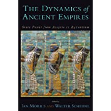 The Dynamics of Ancient Empires : State Power from Assyria to Byzantium: State Power from Assyria to Byzantium (Oxford Studies in Early Empires)