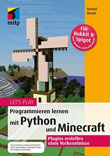 Let s Play. Programmieren lernen mit Python und Minecraft: Plugins erstellen ohne Vorkenntnisse (mitp Anwendung) (mitp Anwendungen)