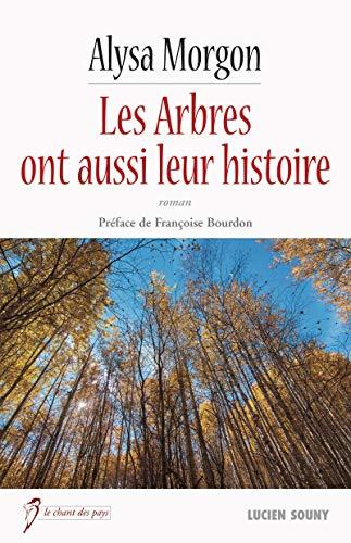Les Arbres ont aussi leur histoire: Un roman provencal (Le chant des pays) par Alysa Morgon