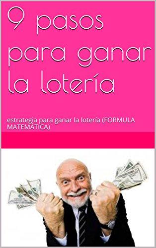 9 pasos para ganar la lotería: estrategia para ganar la lotería (FORMULA MATEMÁTICA)