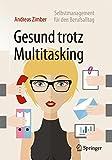 Gesund trotz Multitasking: Selbstmanagement für den Berufsalltag
