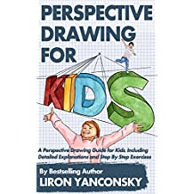 Perspective Drawing for Kids: A Perspective Drawing Guide for Kids, Including Detailed Explanations and Step By Step Exercises (English Edition)