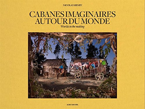 Cabanes imaginaires autour du monde : Worlds in the making par Arnaud Lévénès