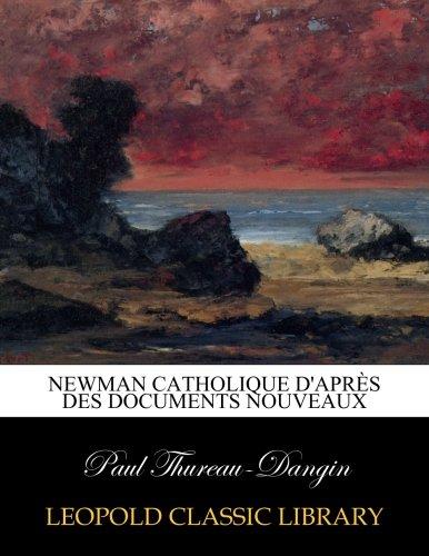 Newman catholique d'après des documents nouveaux par Paul Thureau-Dangin