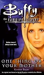 One Thing or Your Mother (Buffy the Vampire Slayer (Simon Spotlight)) by Kirsten Beyer (2008-01-01)