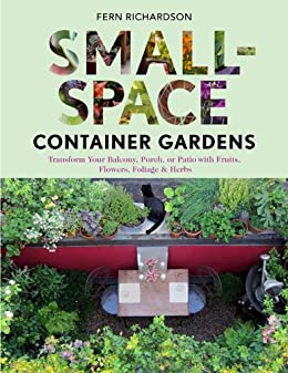 Small-Space Container Gardens: Transform Your Balcony, Porch, or Patio with Fruits, Flowers, Foliage, and Herbs (English Edition) par [Richardson, Fern]
