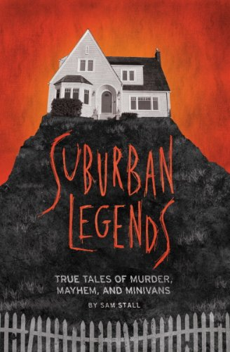 Suburban Legends: True Tales of Murder, Mayhem, and Minivans (English Edition)