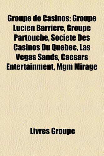 groupe-de-casinos-groupe-lucien-barrire-groupe-partouche-socit-des-casinos-du-qubec-las-vegas-sands-