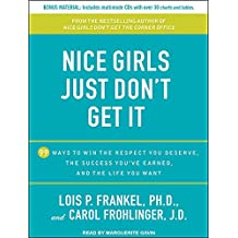 Nice Girls Just Don't Get It: 99 Ways to Win the Respect You Deserve, the Success You've Earned, and the Life You Want