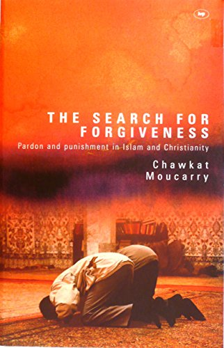 The Search for Forgiveness: Pardon and Punishment in Islam and Christianity by Chawkat Moucarry (16-Apr-2004) Paperback