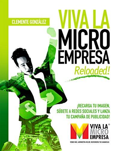 Viva la Micro Empresa Reloaded: ¡Recarga tu imagen, súbete a redes sociales y lanza tu campaña de publicidad! por Clemente González