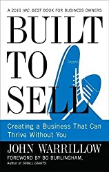 Built to Sell: Creating a Business That Can Thrive Without You by John Warrillow (2011-04-28)