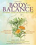 Body into Balance: An Herbal Guide to Holistic Self-Care by Maria Noel Groves (2016-03-22)